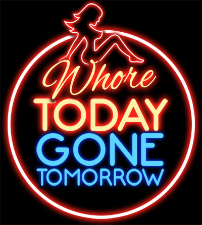 whore today gone tomorrow